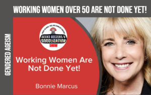 bonnie marcus, gendered ageism, women over 50, geeks geezers googlization